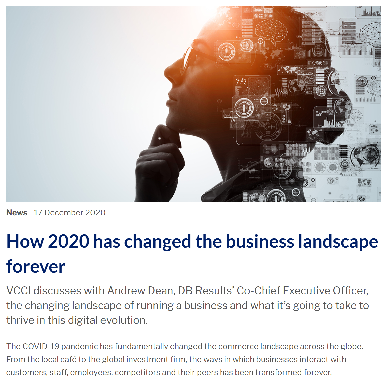 "A screencap of a portion of the linked article. Text reads: ""How 2020 has changed the business landscape forever. VCCI discusses with Andrew Dean, DB Results' Co-Chief Executive Officer, the changing landscape of running a business and what its going to take to thrive in this digital evolution. The COVID-19 pandemic has fundamentally changed the commerce landscape across the globe. From the local cafe to the global investment firm, the ways in which businesses interact with customers, staff, employees, competitors and their peers has been transformed forever."""